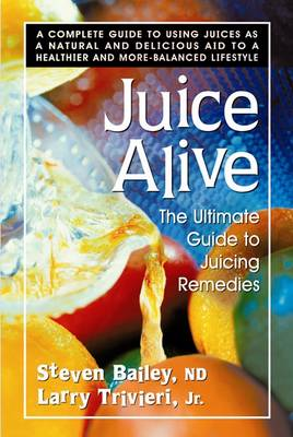 Juice Alive: The Ultimate Guide to Juicing Remedies (Paperback)