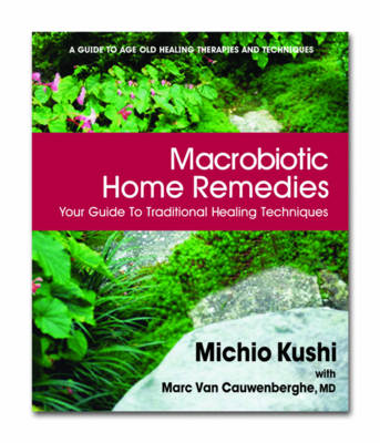 Macrobiotic Home Remedies: Your Guide to Traditional Healing Techniques (Paperback)