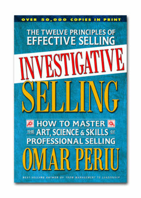 Investigative Selling: How to Master the Art Science and Skills of Professional Selling (Paperback)