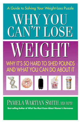 Why You Can't Lose Weight: Why it's So Hard to Shed Pounds and What You Can Do About it (Paperback)