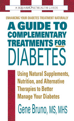 A Guide to Complementary Treatments for Diabetes: Using Natural Supplements, Nutrition, and Alternative Therapies to Better Manage Your Diabetes (Paperback)