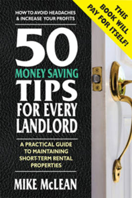 50 Money Saving Tips for Every Landlord: A Practical Guide to Maintaining Short-term Rental Properties (Paperback)