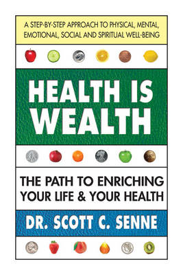 Health is Wealth: The Path to Enriching Your Life & Your Health (Paperback)