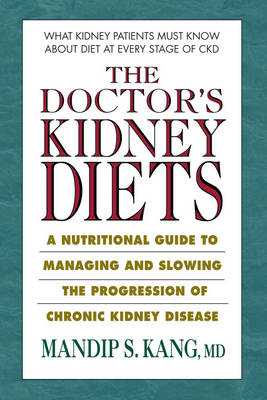 The Doctor's Kidney Diets: A Nutritional Guide to Managing and Slowing the Progression of Chronic Kidney Disease (Paperback)