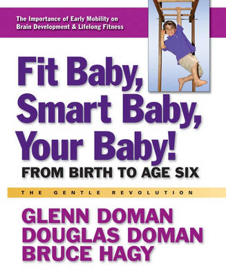 Fit Baby, Smart Baby, Your Babay!: From Birth to Age Six (Paperback)
