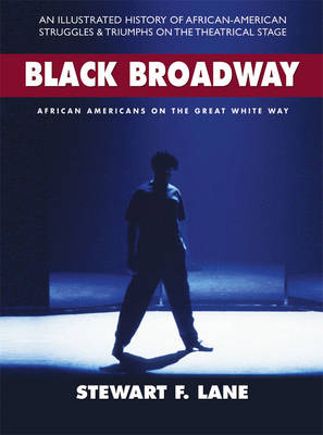 Black Broadway: African Americans on the Great White Way (Hardback)