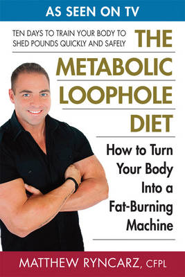 Metabolic Loophole Diet: How to Turn Your Body into a Fat-Burning Machine (Paperback)