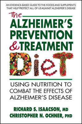 The Alzheimer's Prevention & Treatment Diet: Using Nutrition to Combat the Effects of Alzheimer's Disease (Paperback)
