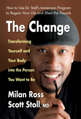 The Change: Transforming Yourself and Your Body into the Person You Want to be (Hardback)