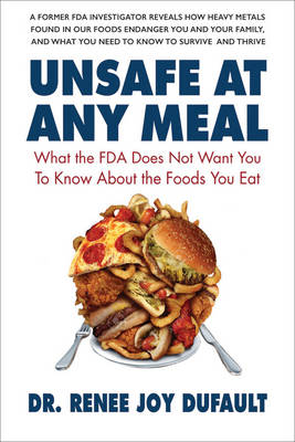 Unsafe at Any Meal: What the Fda Does Not Want You to Know About the Foods You Eat (Paperback)