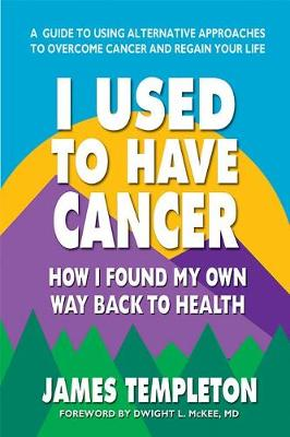 I Used to Have Cancer: How I Found My Own Way Back to Health (Paperback)