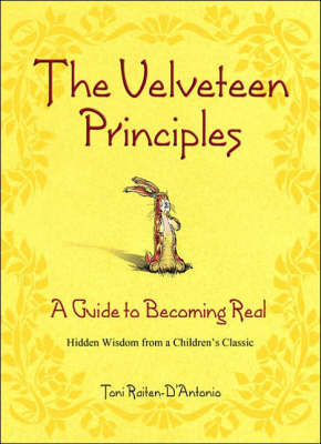 The Velveteen Principles: A Guide to Becoming Real (Hardback)
