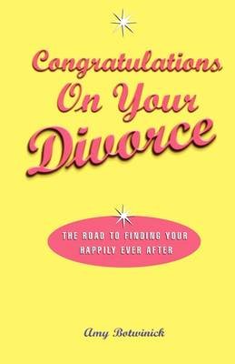 Congratulations on Your Divorce: The Road to Finding Your Happily Ever After (Paperback)