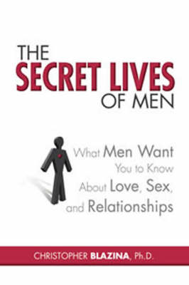 The Secret Lives of Men: What Men Want You to Know About Love, Sex, and Relationships (Paperback)