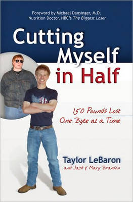 Cutting Myself in Half: 150 Pounds Lost, One Byte at a Time (Paperback)