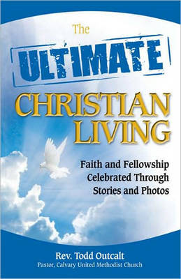 The Ultimate Christian Living: Faith and Fellowship Celebrated Through Stories and Photos (Paperback)