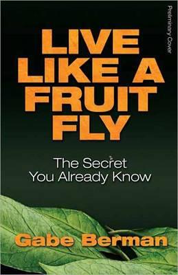 Live Like A Fruit Fly: The Secret You Already Know (Paperback)