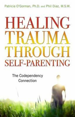 Healing Trauma Through Self-Parenting: The Codependency Connection (Paperback)