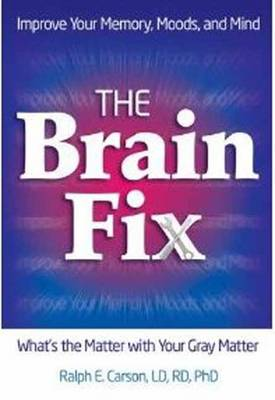 The Brain Fix: What's the Matter with Your Gray Matter: Improve Your Memory, Moods, and Mind (Paperback)