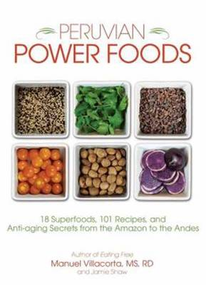 Peruvian Power Foods: Superfoods, Recipes, and Anti-Aging Secrets from the Amazon to the Andes (Paperback)