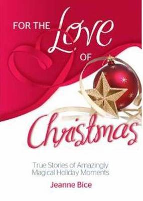 For the Love of Christmas: True Stories of Amazingly Magical Holiday Moments (Paperback)