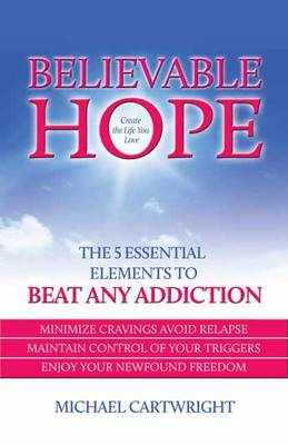 Believable Hope: The 5 Essential Elements to Beat Any Addiction (Paperback)