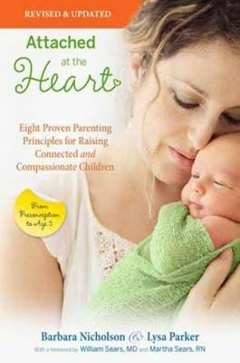 Attached at the Heart: Eight Proven Parenting Principles for Raising Connected and Compassionate Children (Paperback)