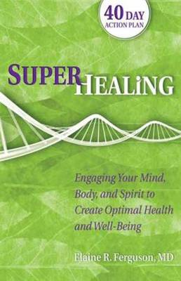 Superhealing: Feeding Your Mind, Body, and Spirit to Create Optimal Health and Well-Being (Paperback)