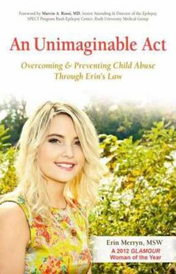 An Unimaginable Act: Overcoming and Preventing Child Abuse Through Erin's Law (Paperback)