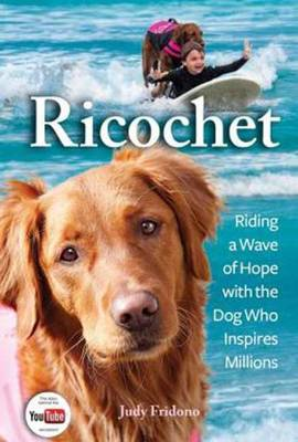 Ricochet: Riding a Wave of Hope with the Dog Who Inspires Millions (Hardback)