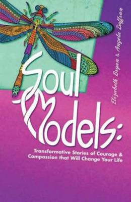 Soul Models: Transformative Stories of Courage and Compassion That Will Change Your Life (Paperback)