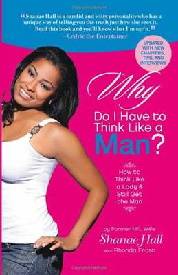 Why Do I Have to Think Like a Man?: How to Think Like a Lady and Still Get the Man (Paperback)