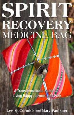 Spirit Recovery Medicine Bag: A Transformational Journey and Guidebook for Living Happy, Joyous, and Free (Paperback)