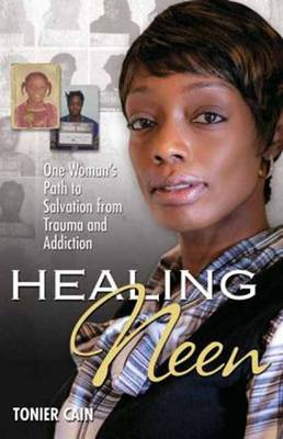 Healing Neen: One Woman's Path to Salvation from Trauma and Addiction (Paperback)