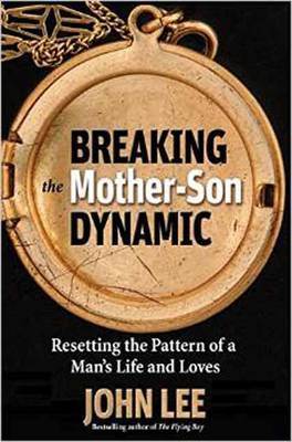 Breaking the Mother Son Dynamic: Resetting the Pattern of a Man's Life and Loves (Paperback)