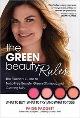 The Green Beauty Rules: The Essential Guide to Toxic-Free Beauty and the Glowing Skin That Goes with it (Paperback)