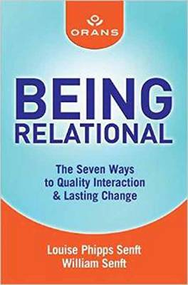 Being Relational: The Seven Ways to Amazing Quality Interaction and Lasting Change (Paperback)