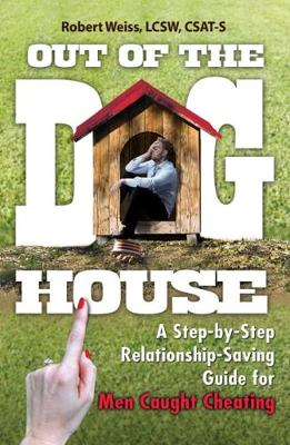 Out of the Doghouse: A Step-by-Step Relationship-Saving Guide for Men Caught Cheating (Paperback)