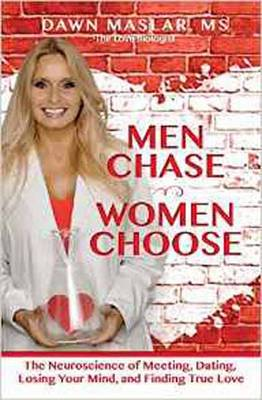 Men Chase, Women Choose: The Neuroscience of Meeting, Dating, Losing Your Mind, and Finding True Love (Paperback)
