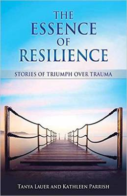 The Essence of Resilience: Stories of Triumph Over Trauma (Paperback)