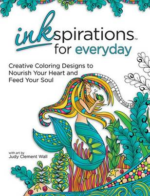 Inkspirations for Everyday: 30+ Coloring Designs to Nourish Your Heart and Feed Your Soul (Paperback)