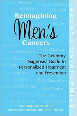 Reimagining Men's Cancers: The Celebrity Diagnosis Guide to Personalized Treatment and Prevention (Paperback)