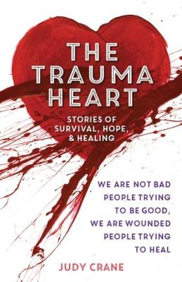 Trauma Heart: We Are Not Bad People Trying to Be Good, We Are Wounded People Trying to Heal (Paperback)