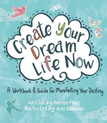 Create Your Dream Life Now: A Workbook and Guide for Manifesting Your Destiny (Paperback)