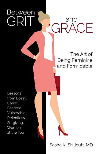 Between Grit and Grace: The Art of Being Feminine and Formidable (Paperback)