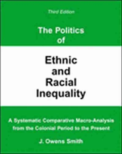 The Politics of Ethnic and Racial Inequality: A Systematic Comparative Macro-Analysis from the Colonial Period to the Present (Paperback)