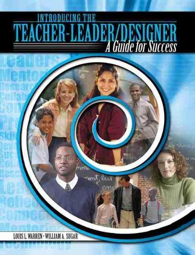 Introducing the Teacher-Leader/Designer: Guide for Success (Paperback)