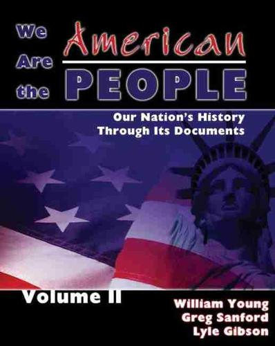 We Are the American People: Our Nation's History Through Its Documents, Volume II (Paperback)
