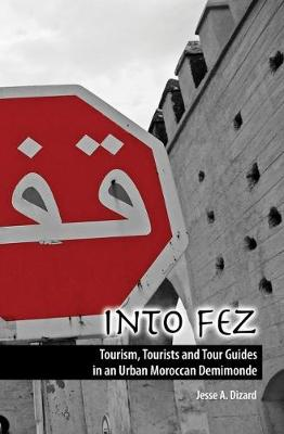 Into Fez Tourism, Tourists and Tour Guides in an Urban Moroccan Demimonde (Paperback)
