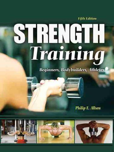 Strength Training: Beginners, Body Builders, Athletes (Paperback)